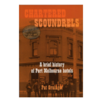 Chartered Scoundrels - a brief history of Port Melbourne hotels by Pat Grainger
