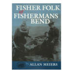 Fisher Folk of Fishermans Bend by Allan Meiers