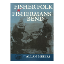 Fisher Folk of Fishermans Bend by Allan Meiers