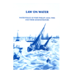 Law on Water - Water Police of Port Phillip (1838-1900) and their administrators by Shirley A Videion