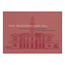 Port Melbourne Town Hall: the buildings, the people who used them by Susan Reidy