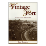 Vintage Port – the story of a Port Melbourne kid by Ken Bennett