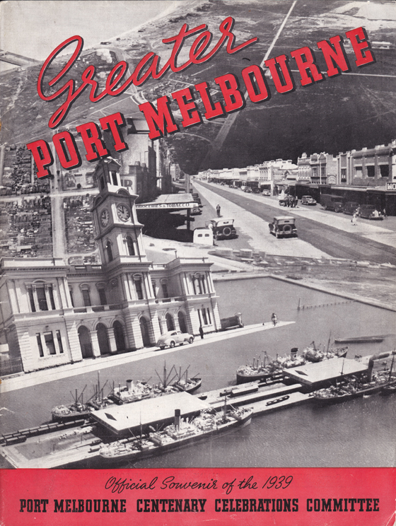 Greater Port Melbourne: Official Souvenir of the 1939 Port Melbourne Centenary Celebrations Committee
